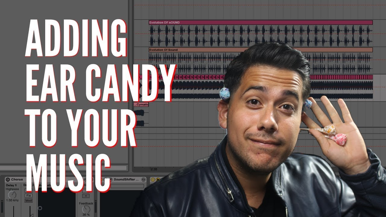 how to add ear candy to your music