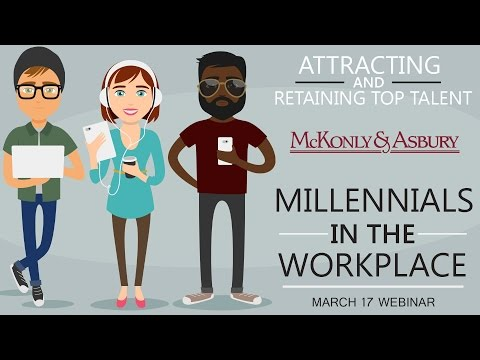 Attracting & Retaining Top Talent: Millennials in the Workplace