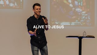 ALIVE TO JESUS | ZACH JOHNSON