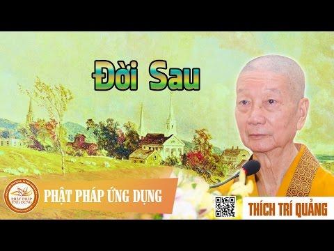 Đời Sau - Thầy Thích Trí Quảng thuyết pháp