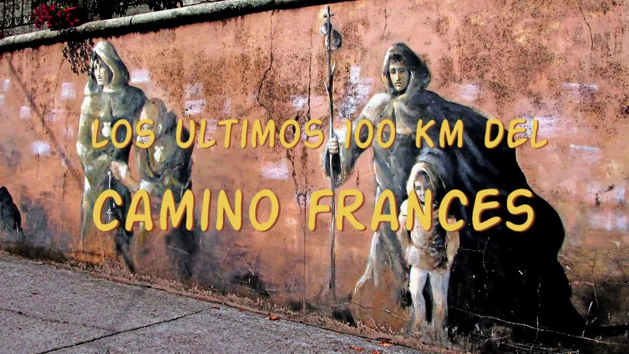Los Ultimos 100 Km Del Camino Frances Youtube - Camino Frances VÃ Lo