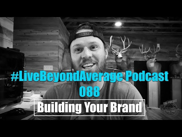 #LiveBeyondAverage Podcast 088 || Growing Your Brand