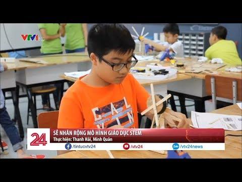 Sẽ mở rộng mô hình giáo dục STEM  - Tin Tức VTV24