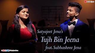 Tujh Bin Jeena Satyajeet Jena Subhashree Jena Mp3 Song Download