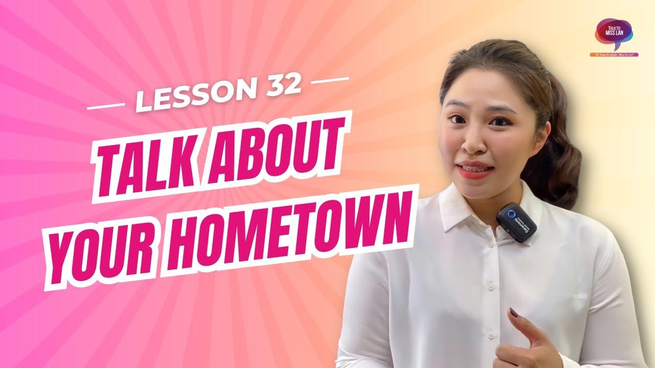 Bài 32: Kỹ năng – Nói về quê hương    Talk about your hometown