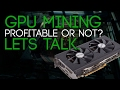 Is GPU Mining Still Profitable? Lets talk about it.