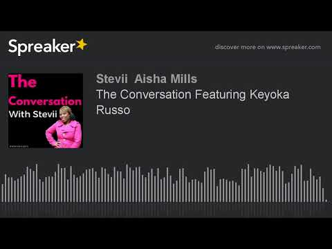 The Conversation Featuring Keyoka Russo (made with Spreaker)