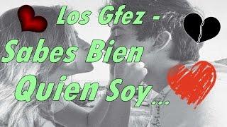 Los Gfez - Sabes Bien Quien Soy (Letra)