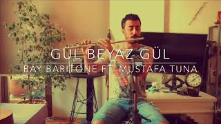 Bay Baritone Ft. Mustafa Tuna - Gül Beyaz Gül (Ümit Sayın Cover)