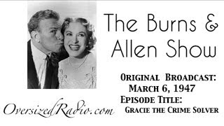 George Burns And Gracie Allen Show 1947-03-06 Episode: Gracie The Crime Solver