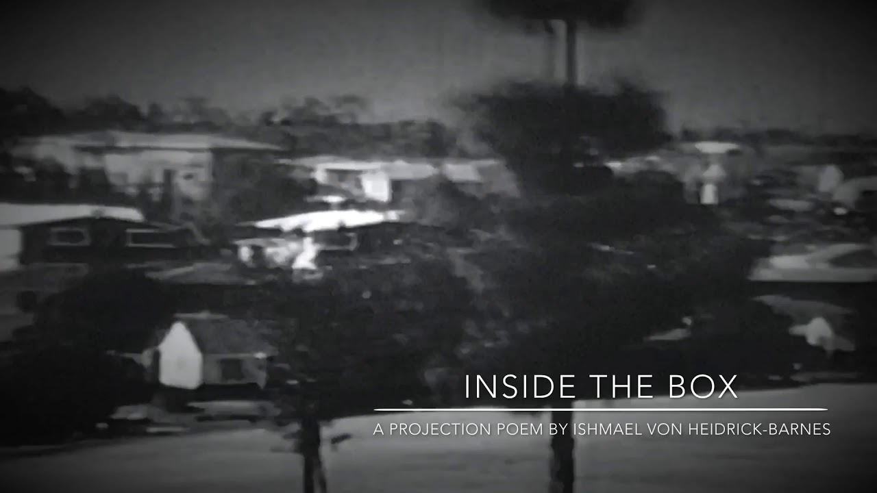 INSIDE THE BOX:  A Projection Poem by Ishmael von Heidrick-Barnes