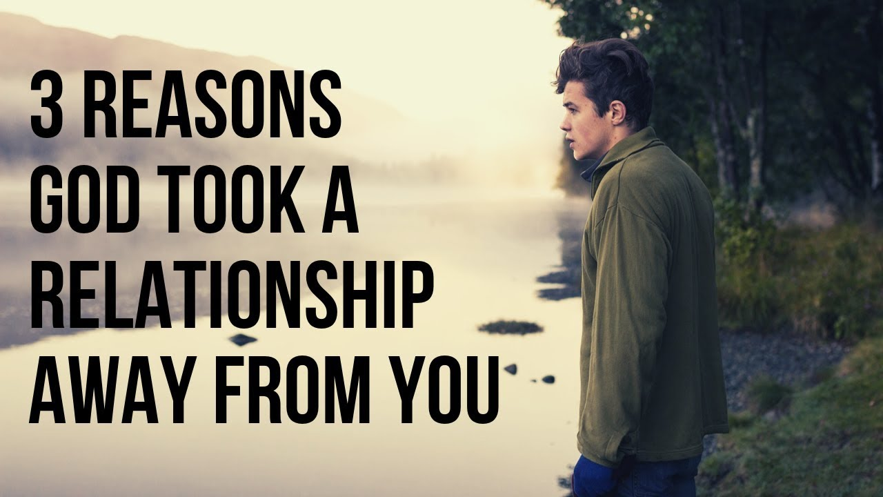 3 Reasons God Took a Relationship Away from You