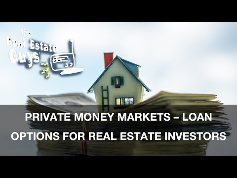 Private Money Markets – Loan Options for Real Estate Investors