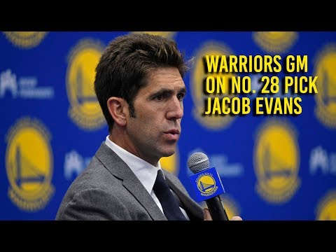 Warriors GM Bob Myers on No. 28 Draft pick Jacob Evans