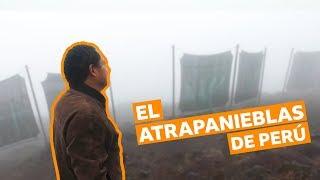 El hombre en Perú que atrapa la niebla para llevarle agua a los pobres