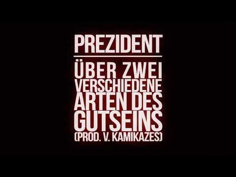 Prezident - Über zwei verschiedene Arten des Gutseins (prod. v. Kamikazes) on YouTube