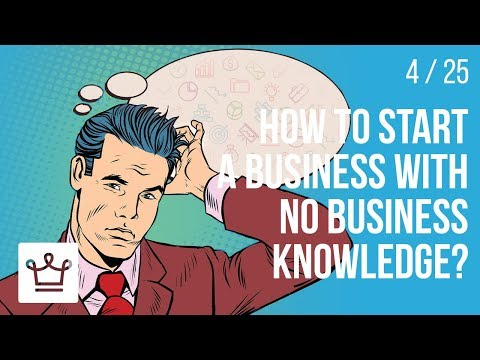 How to start a business with NO Business Knowledge?