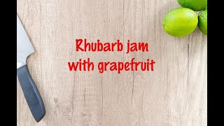 How to cook - Rhubarb jam with grapefruit