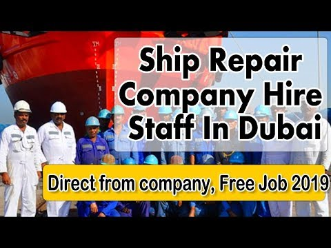 Dubai Free Jobs 2019 | Ship Repair Company Hire Staff | Direct From Company | Apply Fast