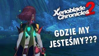 Xenoblade Chronicles 2 - Gdzie my jesteśmy?