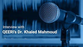 QEERI's Dr. Khaled Mahmoud Featured On Qatar Radio.