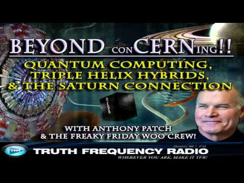 CERN! Quantum Computers, Triple Helix Hybrids & The Saturn Connection.