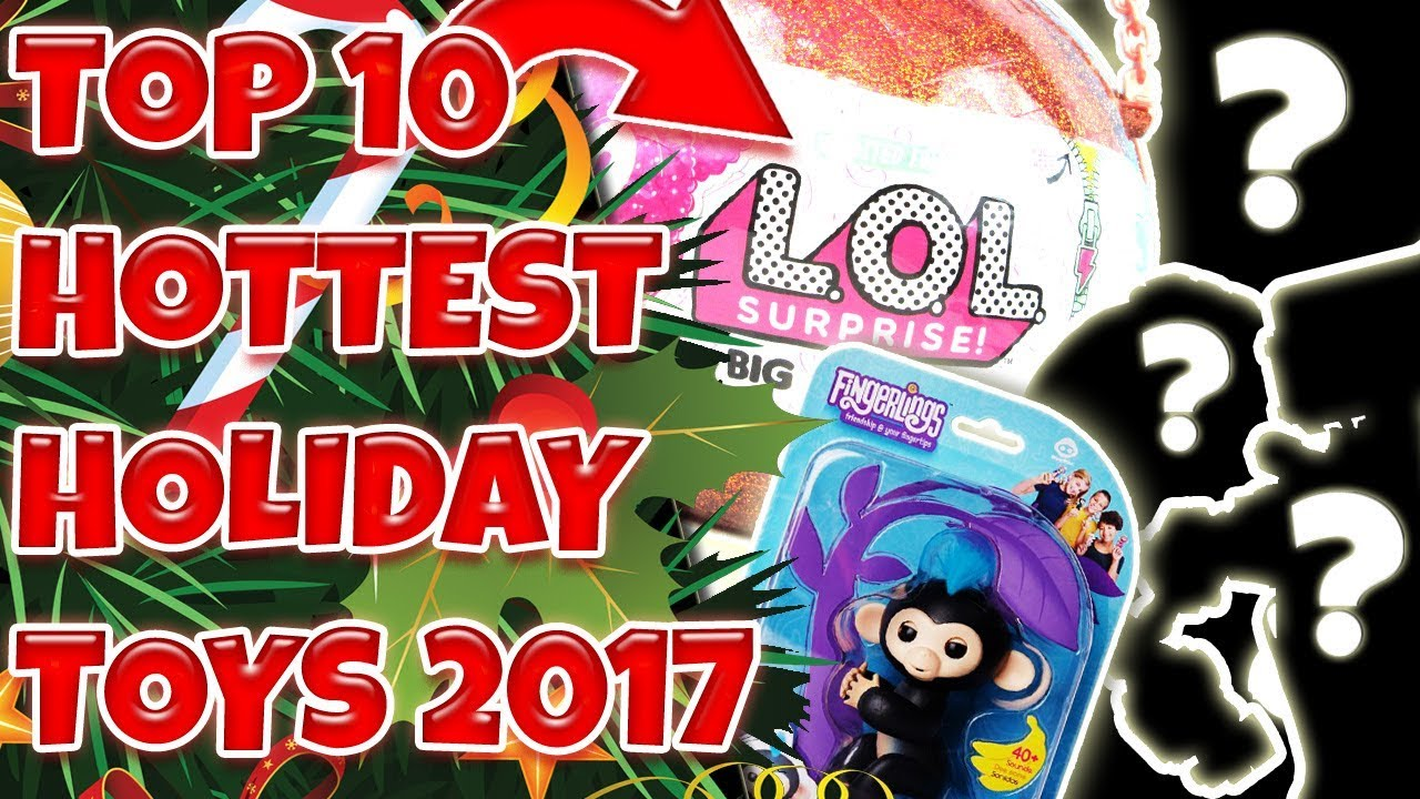 Top 10 Hottest Toys For Christmas 2017 Holiday Toy Gift