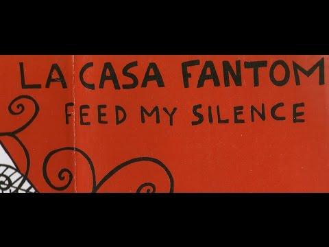 La Casa Fantom - Feed My Silence (full album)