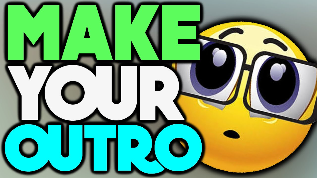 how to make an outro