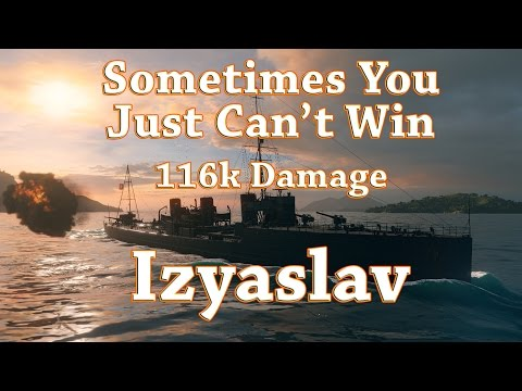 World of Warships: Izyaslav - Sometimes You Just Can't Win (116k Dmg)