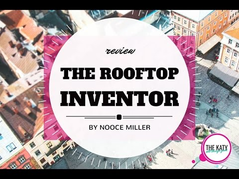 The Rooftop Inventor by Nooce Miller book Review by THE KATY