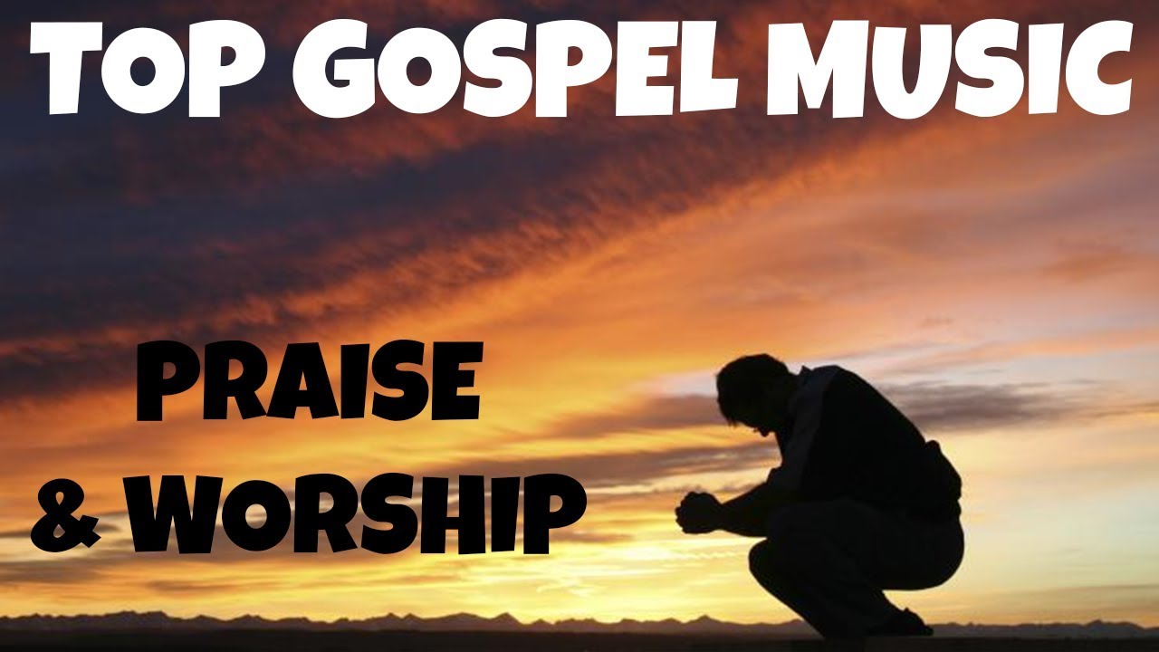 Non Stop Gospel Music Top Praise And Worship Songs Youtube