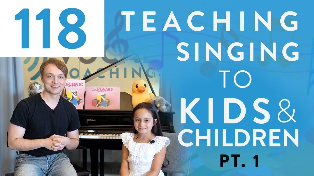 """""""Teaching Singing To Kids & Children Pt. 1"""" Ep. 118"""