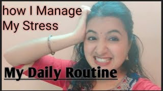 My Daily Routine || How I Manage my stress ||कितनी Busy हूं मैं ।