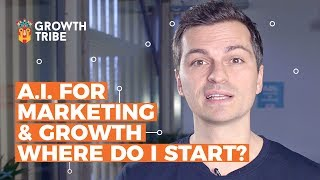 A.I. for Marketing & Growth - Where do I start?