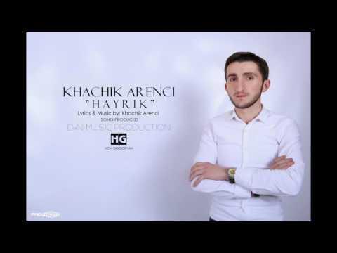 Khachik Arenci - // Hayrik // 2017