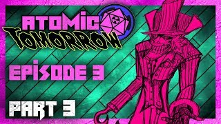 Atomic Tomorrow ☢️ Episode 3 Part 3 - The Hall of Mirrors