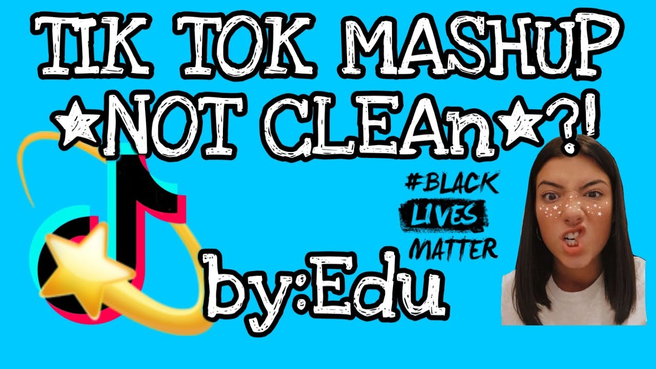 TIK TOK MASHUP *NOT CLEAn*?! By:Edu