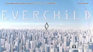 SawanoHiroyuki[nZk]:Akihito Okano(ポルノグラフィティ)『EVERCHiLD』Lyric Video