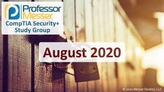 Professor Messer's SY0-501 Security+ Study Group - August 2020