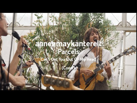 Can't Get You out of My Head (Cover) - AnnenMayKantereit x Parcels