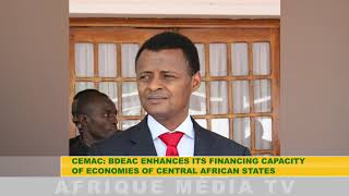 CEMAC : BDEAC ENHANCES ITS FINANCING CAPACITY OF ECONOMIES OF AFRICAN STATES