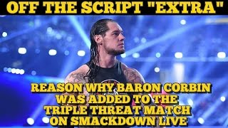 reason why baron corbin was added to the aj styles vs dolph ziggler triple threat match on smackdown