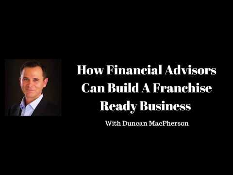 How Financial Advisors Can Build A Franchise Ready Business With Duncan MacPherson
