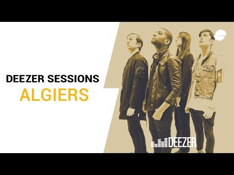 Algiers - Deezer Session
