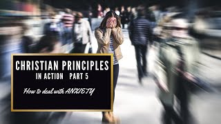 Christian Principles in Action, Episode 5 Anxiety