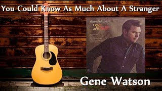 Gene Watson - You Could Know As Much About A Stranger YouTube Videos
