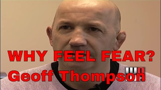 WHY FEEL FEAR? Martial Arts Forge Geoff Thompson pt1