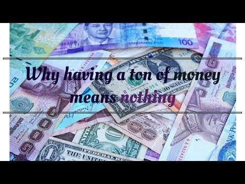 Why having a lot of money means nothing video?