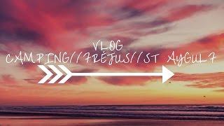 Vlog | Camping,Fréjus & St Aygulf